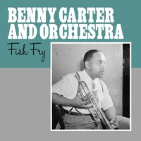 Fish Fry — Benny Carter & His Orchestra