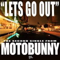 Let's Go Out — MotoBunny