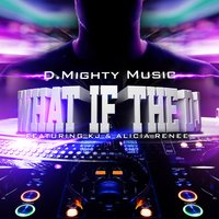 What If the DJ — KJ, Alicia Renee, D.Mighty Music