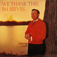 We Thank Thee — Jim Reeves