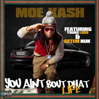 You Aint Bout Dhat Life (feat. Young Loso & Getem Nuk) — Moe Kash