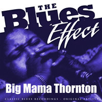 The Blues Effect - Big Mama Thornton — Big Mama Thornton