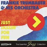 Just Jazzin' for Fun — Frankie Trumbauer & His Orchestra