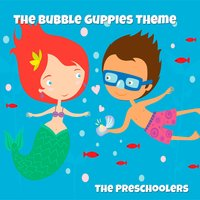 "Main Theme (From ""The Bubble Guppies"") — The Preschoolers"