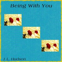 Being With You — J. L. Hudson