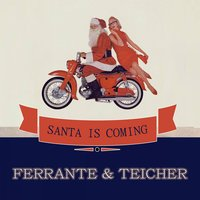 Santa Is Coming — Ferrante & Teicher