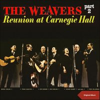 Reunion at Carnegie Hall, Pt. 2 — The Weavers