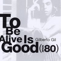 It's Good to Be Alive - Anos 80 — Gilberto Gil