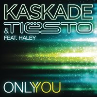 Only You — Kaskade, Tiësto, Haley