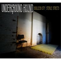Soulless City / Sterile Streets — Underground Hound