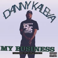 My Business — DANNY KALEVA