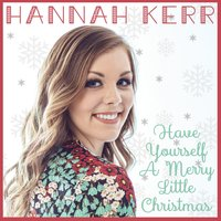 Have Yourself a Merry Little Christmas — Hannah Kerr