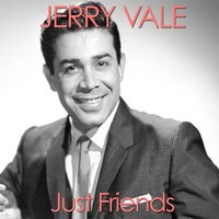Just Friends — Jerry Vale