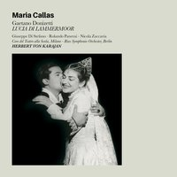 Lucia Di Lammermoor: Opera in Three Acts — Герберт фон Караян, Maria Callas, RIAS Symphonie-Orchester, Гаэтано Доницетти