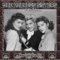How Lucky You Are — The Andrews Sisters, Vic Schoen