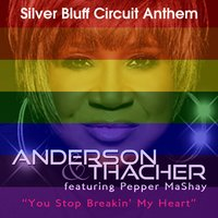You Stop Breakin' My Heart (Silver Bluff Circuit Anthem) — Pepper Mashay, Silver Bluff, Anderson & Thacher