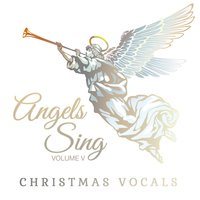 Christmas Vocals: Angels Sing, Vol. 5 — сборник