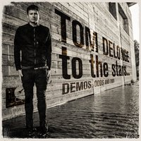 To the Stars... Demos, Odds and Ends — Tom DeLonge