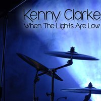 When the Lights Are Low — Kenny Clarke
