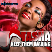Keep Them Waving — Tasha, MillBeatz Entertainment