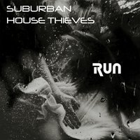Run — Suburban House Thieves