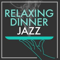 Relaxing Dinner Jazz — Dinner Music, Easy Listening Jazz Masters, Relaxing Jazz Music, Smooth Chill Dinner Background Instrumental Sounds, Dinner Music|Easy Listening Jazz Masters|Relaxing Jazz Music, Smooth Chill Dinner Background Instrumental Sounds
