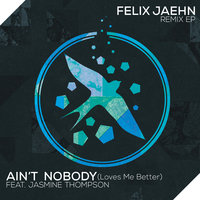 Ain't Nobody (Loves Me Better) — Felix Jaehn, Jasmine Thompson