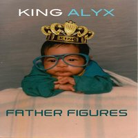 Father Figures — King Alyx