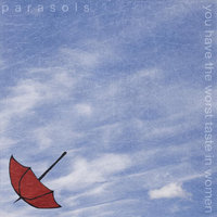 You Have the Worst Taste in Women — Parasols