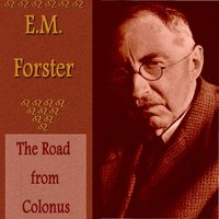 The Road from Colonus — E.M.Forster, E.M. Forster