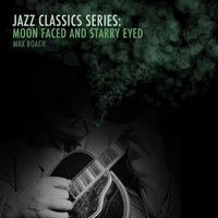 Jazz Classics Series: Moon Faced and Starry Eyed — Max Roach