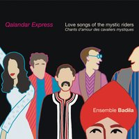 Qalandar Express : Love Songs of the Mystic Riders — Ensemble Badila
