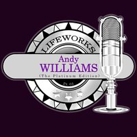 Lifeworks - Andy Williams, Pt. 1 — Andy Williams