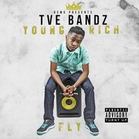 Young Fly Rich — Tve Bandz