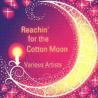 Reachin' for the Cotton Moon — сборник