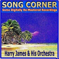 Song Corner — Harry James & His Orchestra