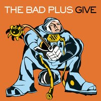 Give — The Bad Plus
