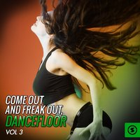 Come out and Freak out, Dancefloor, Vol. 3 — сборник