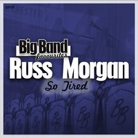 So Tired - Big Band Favourites — Russ Morgan & His Orchestra
