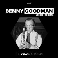 The Gold Collection — Benny Goodman and His Orchestra