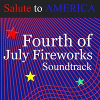Salute to America Fourth of July Fireworks Soundtrack — US Cadet Military Orchestra (The CMO)