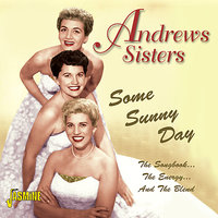 Some Sunny Day - The Songbook, The Energy And The Blend — The Andrews Sisters