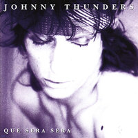 Que Sera, Sera — Johnny Thunders, Wilko Johnson, Stiv Bators, Patti Palladin, Nasty Suicide, John Perry