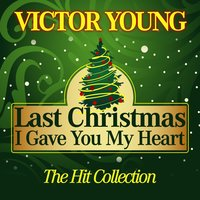 Last Christmas I Gave You My Heart — Victor Young