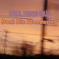 Don't Die Wondering — Paul Henshaw