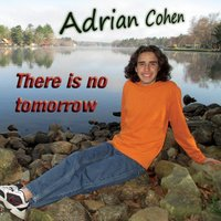 There Is No Tomorrow — Adrian Cohen