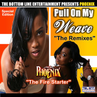 "Pull On My Weave ""The Remixes"" — Phoenix ""The Fire Starter"""