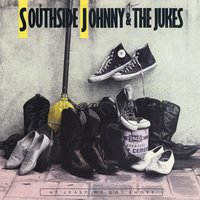 At Least We Got Shoes — Southside Johnny & The Asbury Jukes