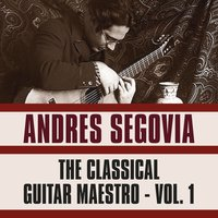 The Classical Guitar Maestro, Vol. 1 — Andrés Segovia
