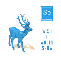 Wish It Would Snow — The Specimen